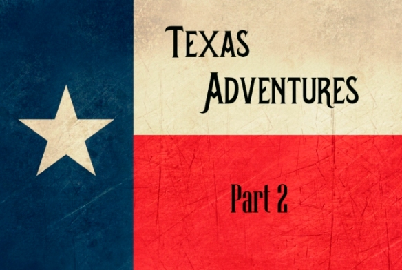 Texas Adventures - Part 2